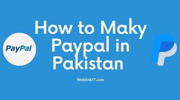 HOW TO MAKE PAYPAL IN PAKISTAN