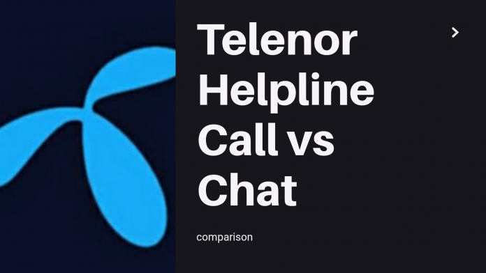 Telenor Helpline vs Telenor Chat, Which one is convenient